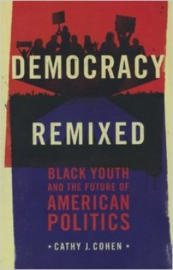 Democracy Remixed: Black Youth and the Future of American Politics