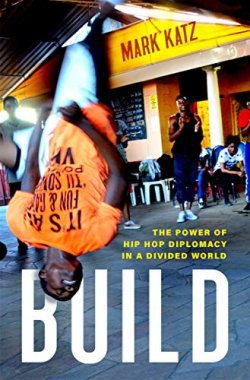 Build: The Power of Hip Hop Diplomacy in a Divided World