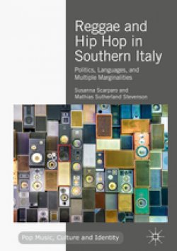 Reggae and Hip Hop in Southern Italy: Politics, Languages, and Multiple Marginalities
