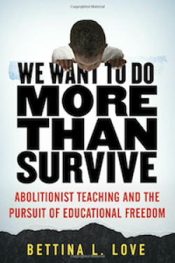 We Want to Do More Than Survive: Abolitionist Teaching and the Pursuit of Educational