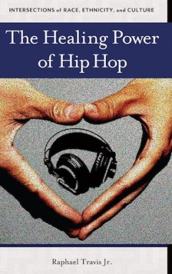 The Healing Power of Hip Hop: Intersections of Race, Ethnicity, and Culture