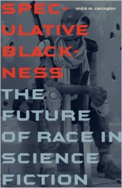 Speculative Blackness: The Future of Race in Science Fiction