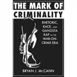 The Mark of Criminality: Rhetoric, Race, and Gangsta Rap in the War-on-Crime Era